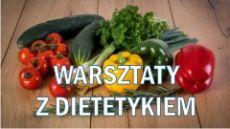 Zaproszenie na bezpłatne warsztaty z dietetykiem
